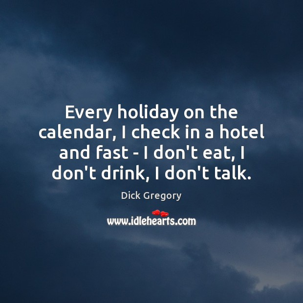Every holiday on the calendar, I check in a hotel and fast Dick Gregory Picture Quote