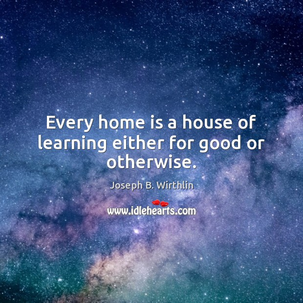 Every home is a house of learning either for good or otherwise. Image