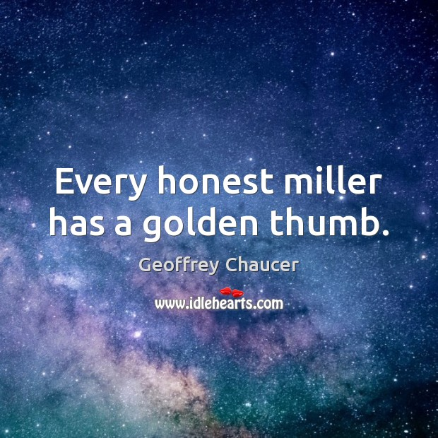 Image, Every honest miller has a golden thumb.