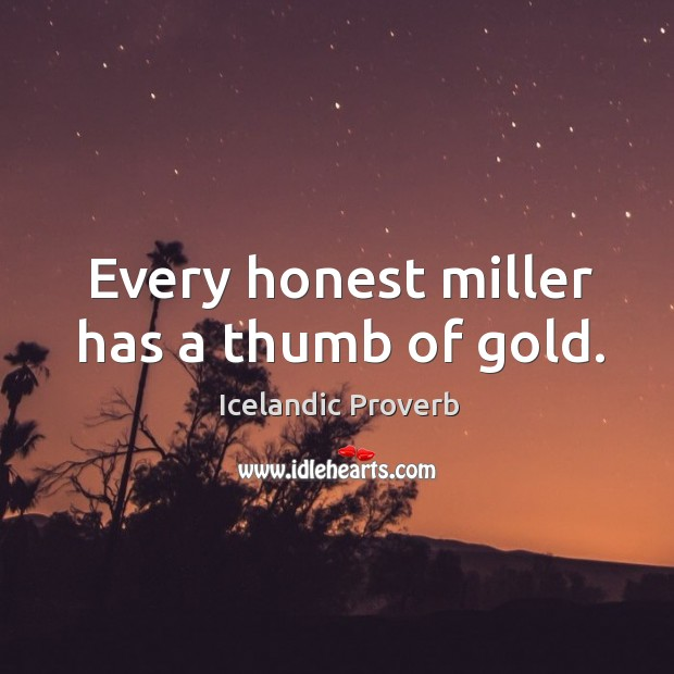 Every honest miller has a thumb of gold. Icelandic Proverbs Image