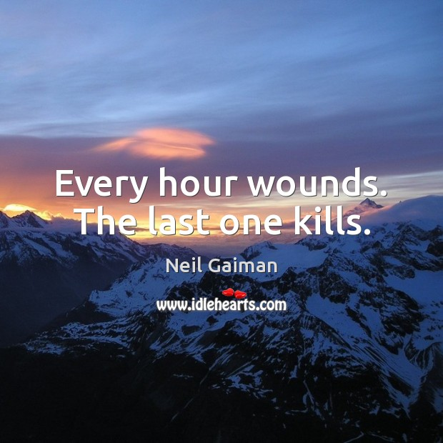 Every hour wounds. The last one kills. Neil Gaiman Picture Quote
