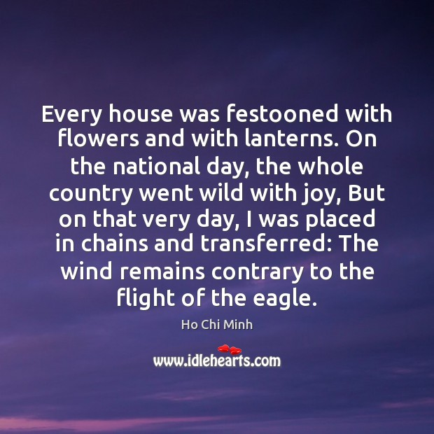Every house was festooned with flowers and with lanterns. On the national Ho Chi Minh Picture Quote