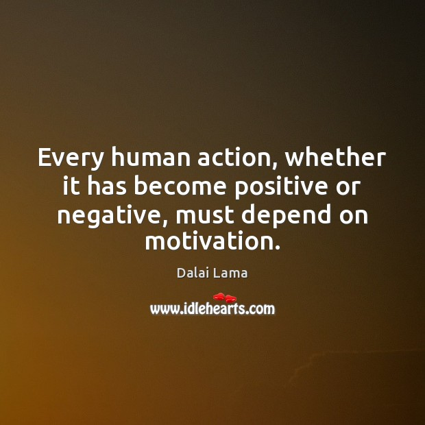 Every human action, whether it has become positive or negative, must depend on motivation. Image