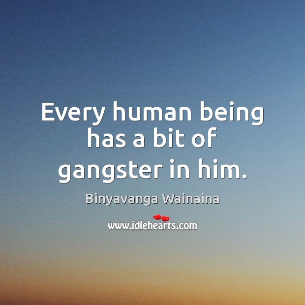 Every human being has a bit of gangster in him. Image