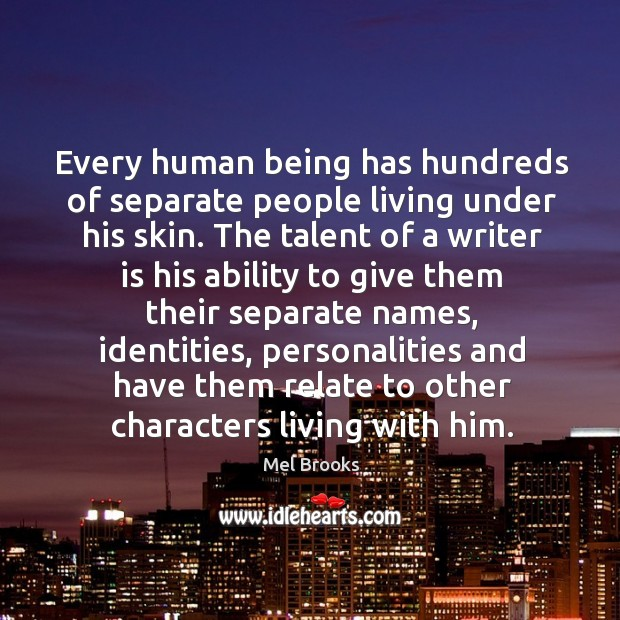 Every human being has hundreds of separate people living under his skin. Image
