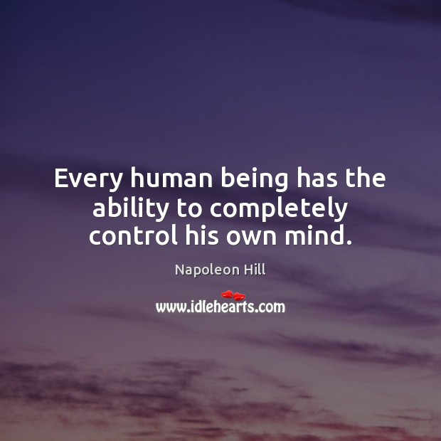 Image, Every human being has the ability to completely control his own mind.