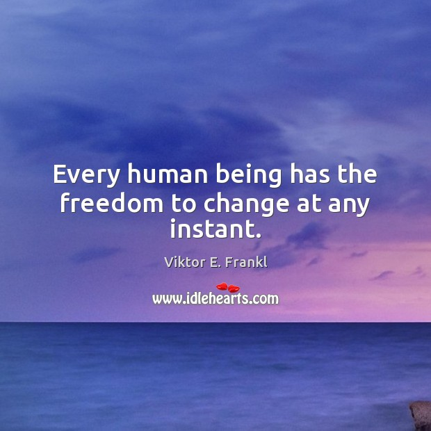 Every human being has the freedom to change at any instant. Image