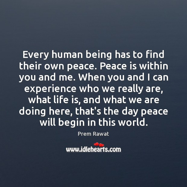 Every human being has to find their own peace. Peace is within Image