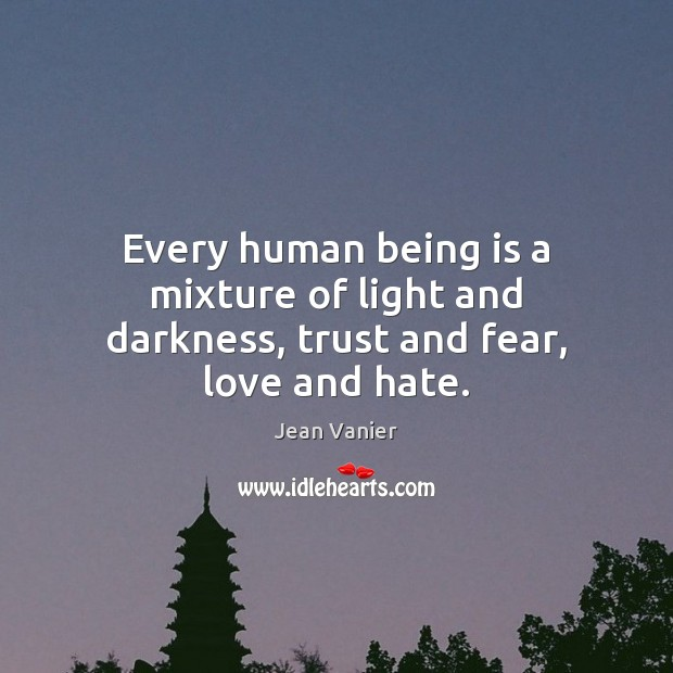 Every human being is a mixture of light and darkness, trust and fear, love and hate. Love and Hate Quotes Image