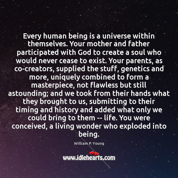 Every human being is a universe within themselves. Your mother and father Image