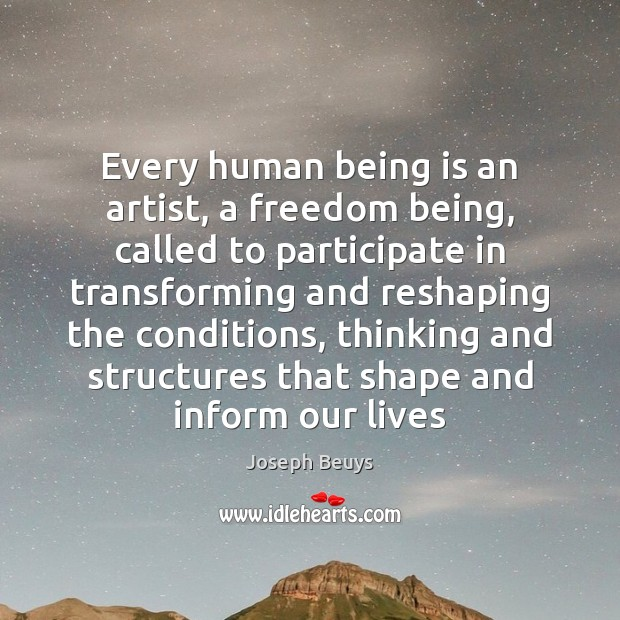 Every human being is an artist, a freedom being, called to participate Joseph Beuys Picture Quote