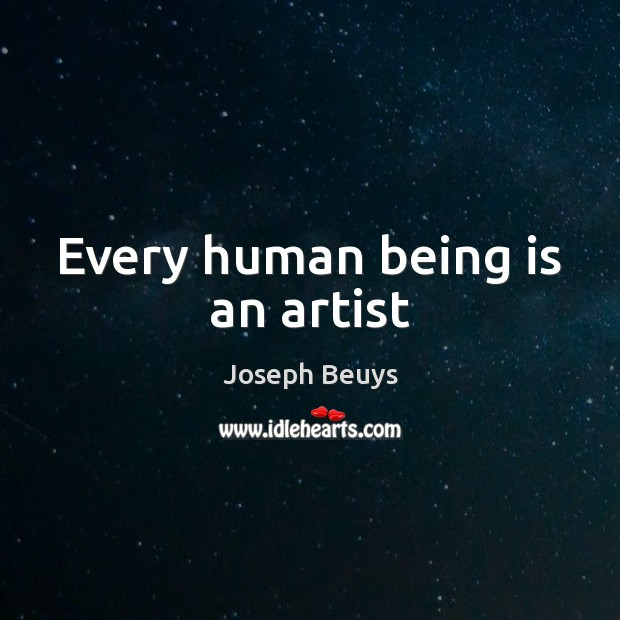 Every human being is an artist Joseph Beuys Picture Quote