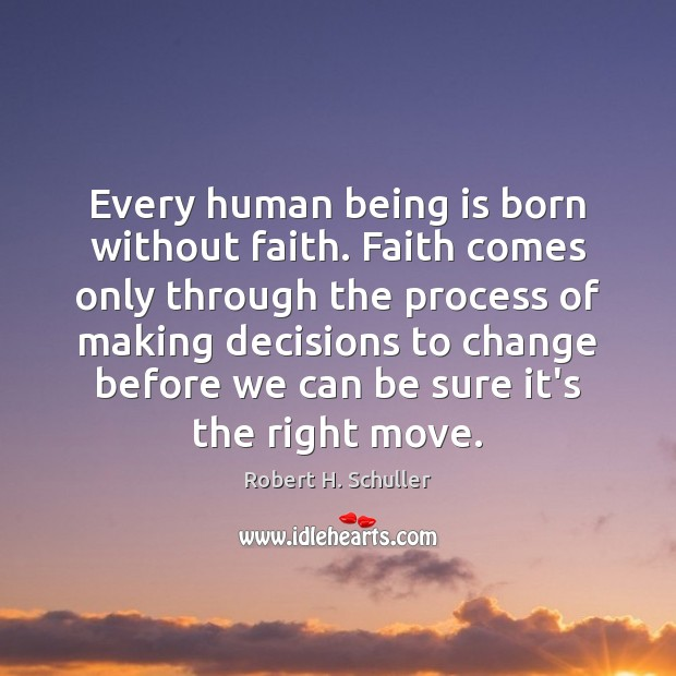 Every human being is born without faith. Faith comes only through the Image