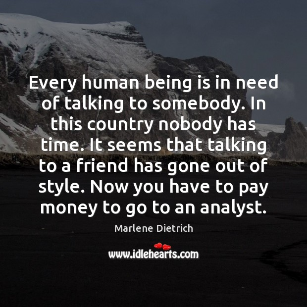 Every human being is in need of talking to somebody. In this Image