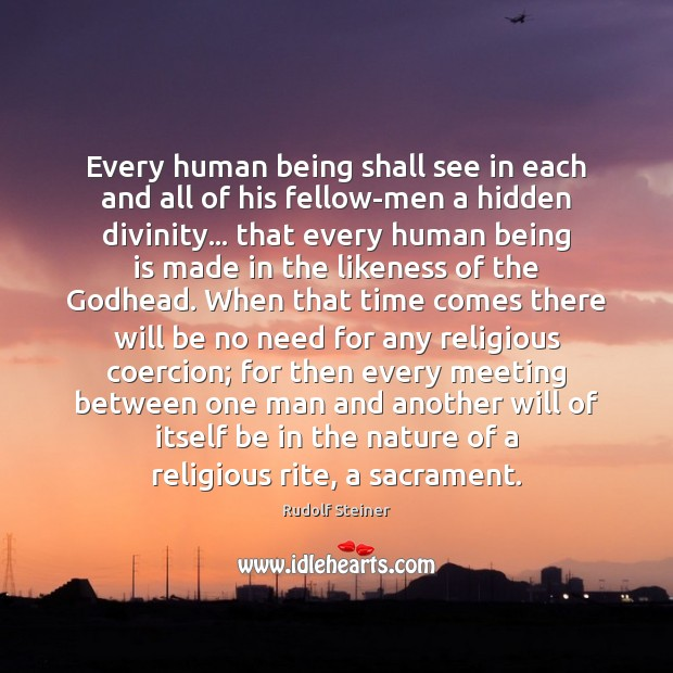 Every human being shall see in each and all of his fellow-men Image