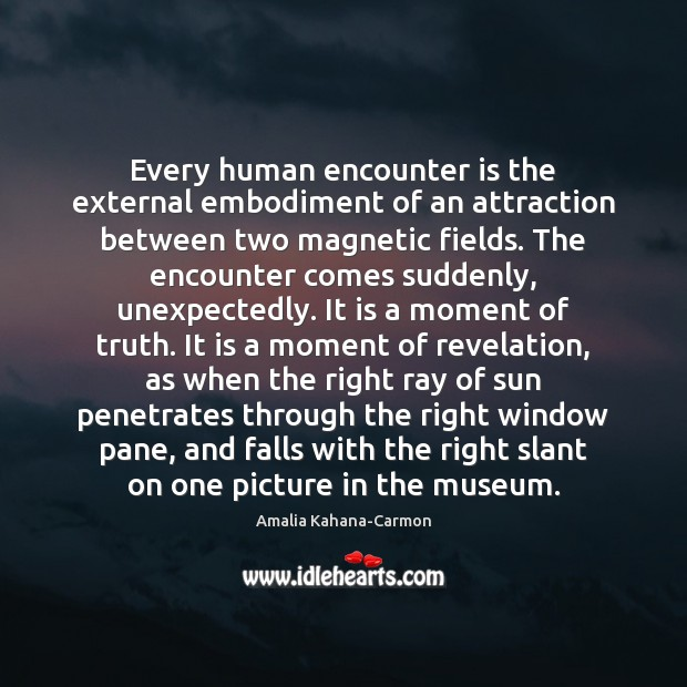 Image, Every human encounter is the external embodiment of an attraction between two