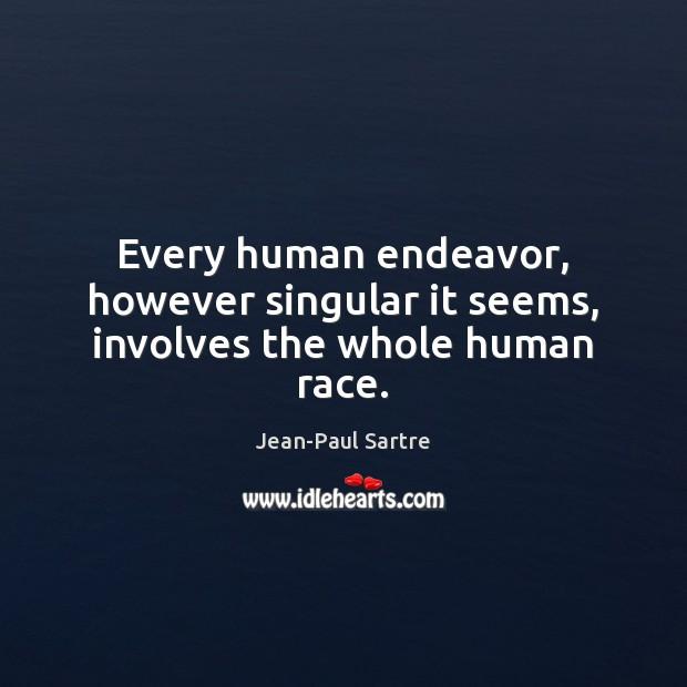 Every human endeavor, however singular it seems, involves the whole human race. Image