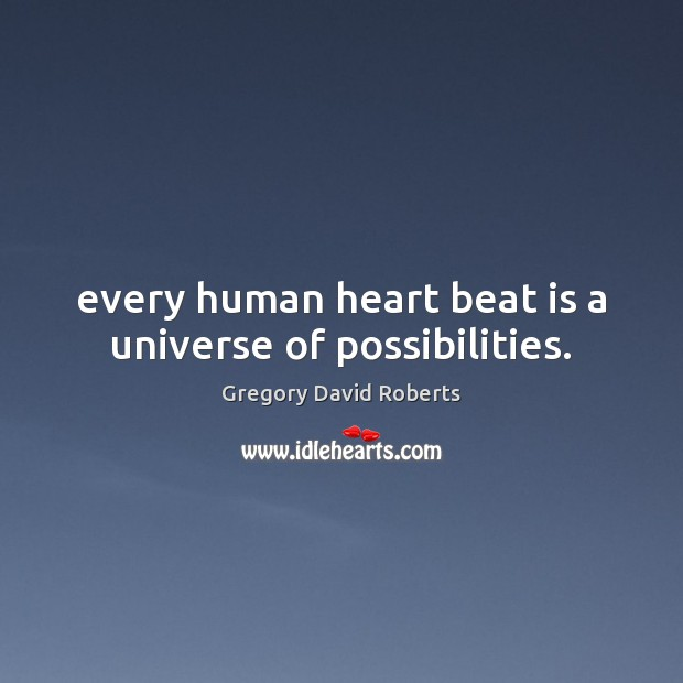 Image, Every human heart beat is a universe of possibilities.