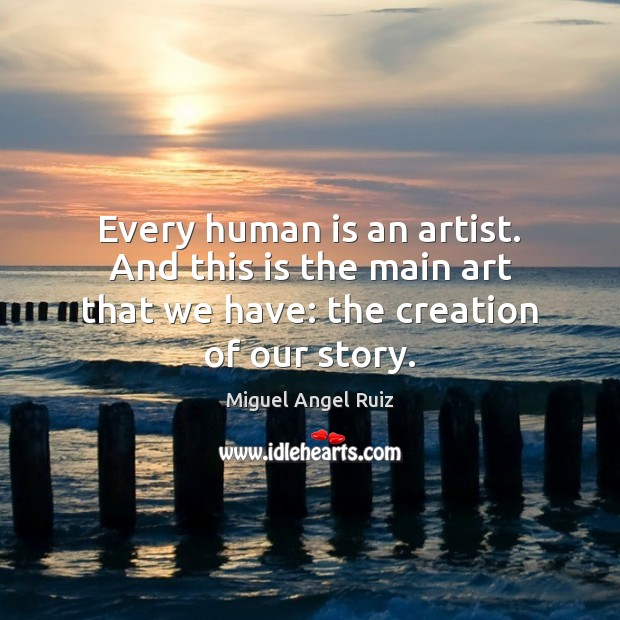 Every human is an artist. And this is the main art that Image