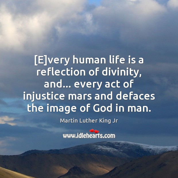 [E]very human life is a reflection of divinity, and… every act Image
