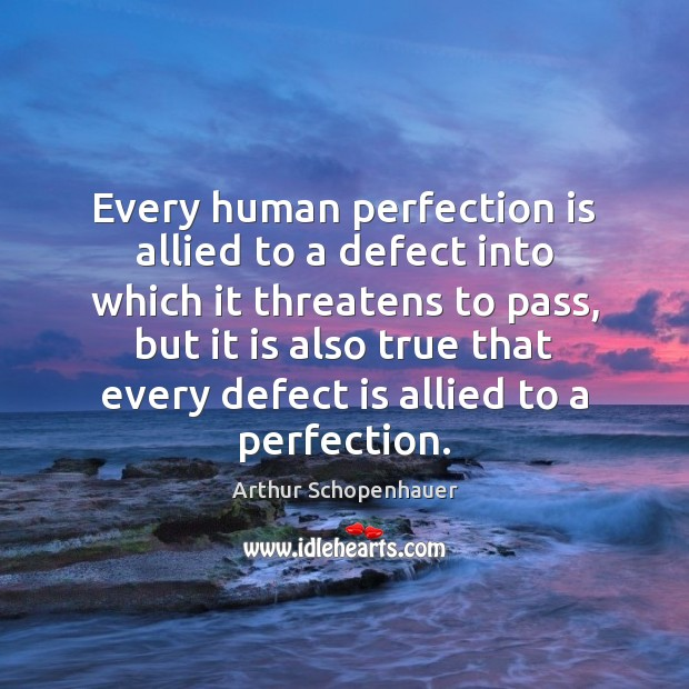 Every human perfection is allied to a defect into which it threatens Image