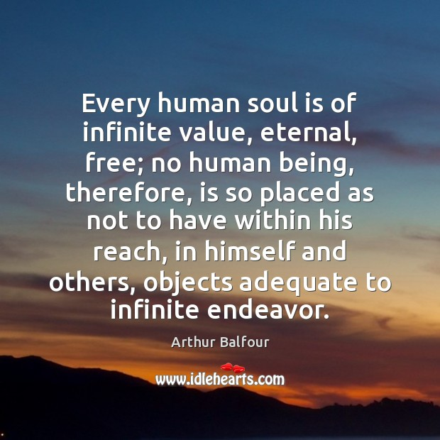Image, Every human soul is of infinite value, eternal, free; no human being,