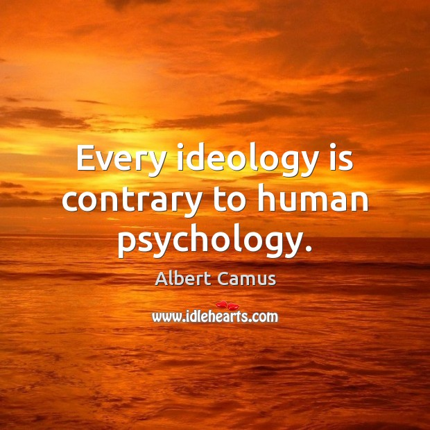 Image, Every ideology is contrary to human psychology.