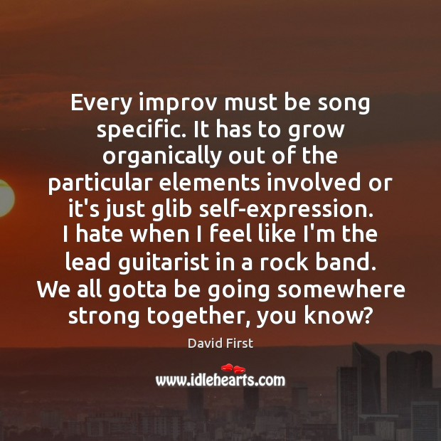 Every improv must be song specific. It has to grow organically out Image