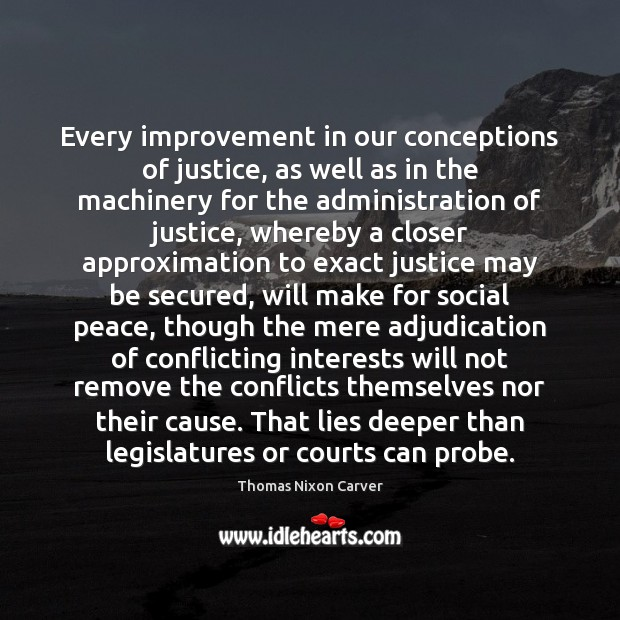 Image, Every improvement in our conceptions of justice, as well as in the