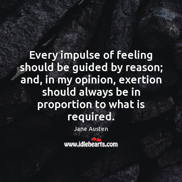 Image, Every impulse of feeling should be guided by reason; and, in my