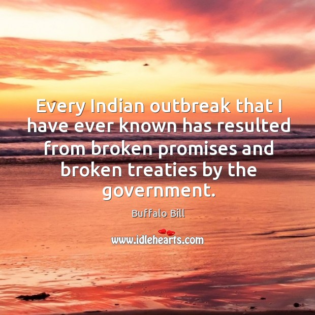 Every indian outbreak that I have ever known has resulted from broken promises Image