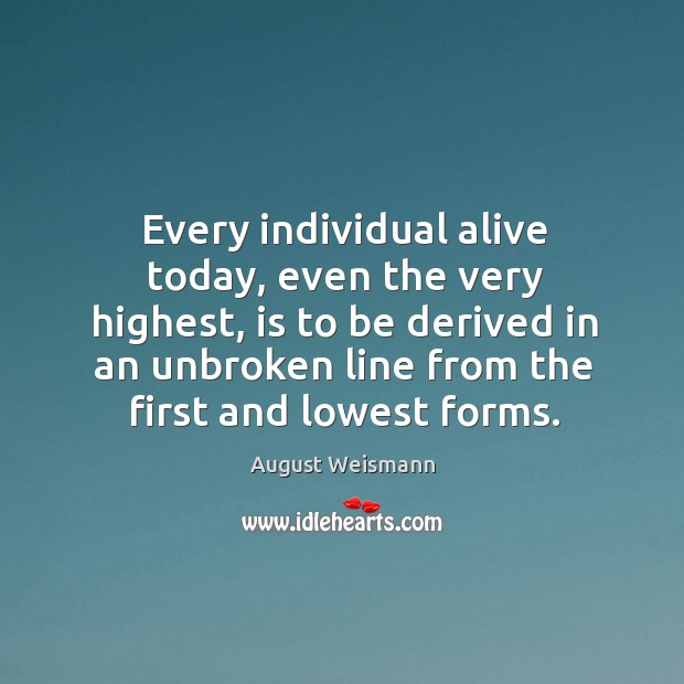 Image, Every individual alive today, even the very highest, is to be derived