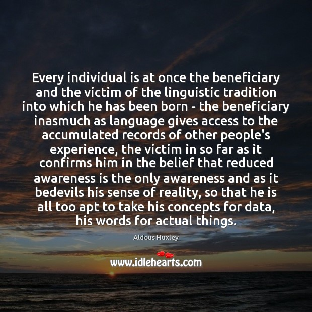 Image, Every individual is at once the beneficiary and the victim of the