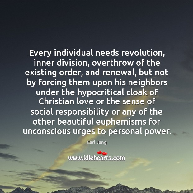 Every individual needs revolution, inner division, overthrow of the existing order, and Social Responsibility Quotes Image