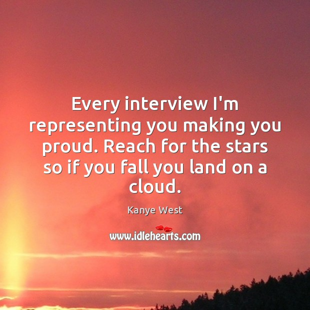 Image, Every interview I'm representing you making you proud. Reach for the stars
