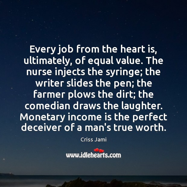 Every job from the heart is, ultimately, of equal value. The nurse Criss Jami Picture Quote