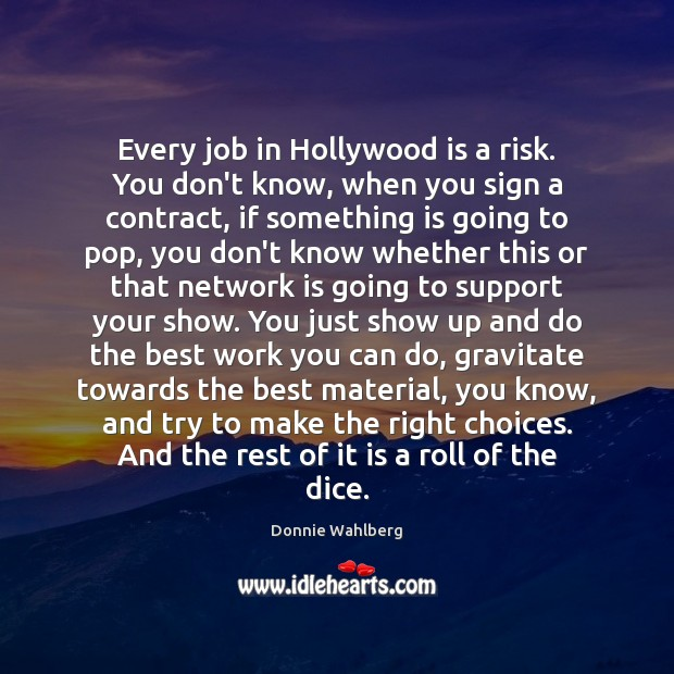 Every job in Hollywood is a risk. You don't know, when you Donnie Wahlberg Picture Quote