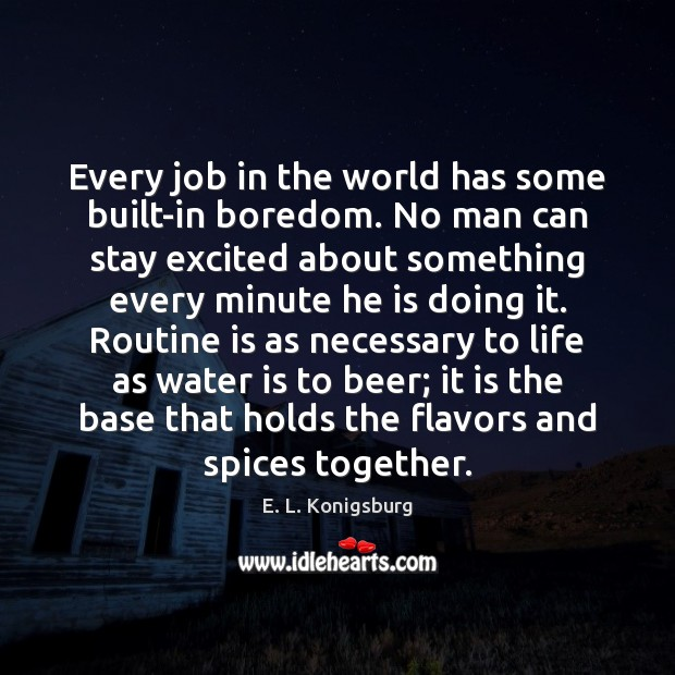 Every job in the world has some built-in boredom. No man can Image