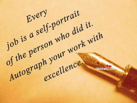 Every Job Is A Self-Portrait of The Person Who…