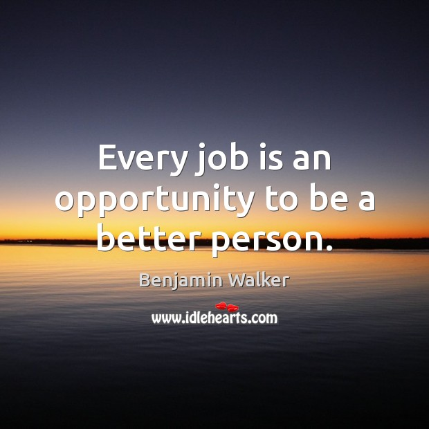 Image, Every job is an opportunity to be a better person.