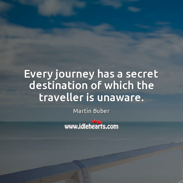 Every journey has a secret destination of which the traveller is unaware. Martin Buber Picture Quote