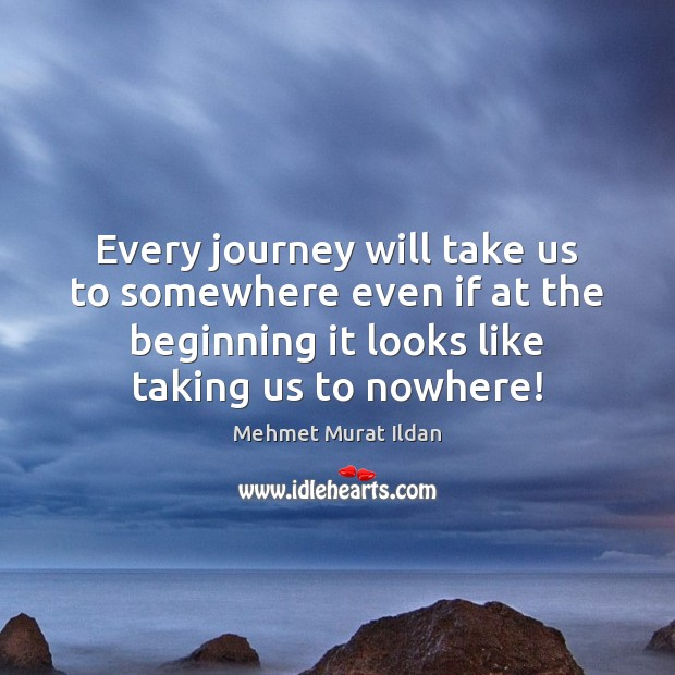Image, Every journey will take us to somewhere even if at the beginning