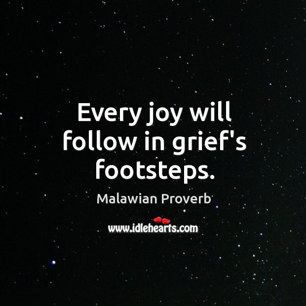 Every joy will follow in grief's footsteps. Malawian Proverbs Image