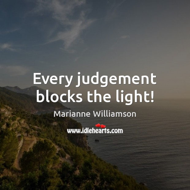 Image, Every judgement blocks the light!