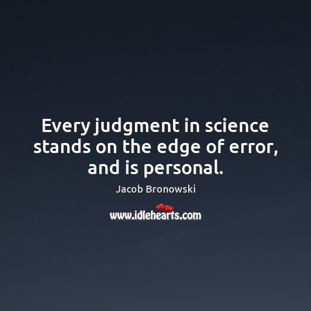 Image, Every judgment in science stands on the edge of error, and is personal.