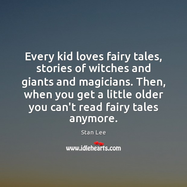 Every kid loves fairy tales, stories of witches and giants and magicians. Stan Lee Picture Quote