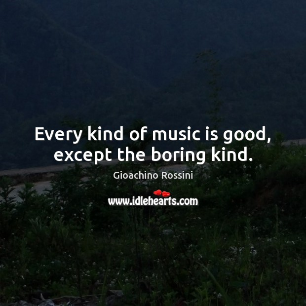 Image, Every kind of music is good, except the boring kind.