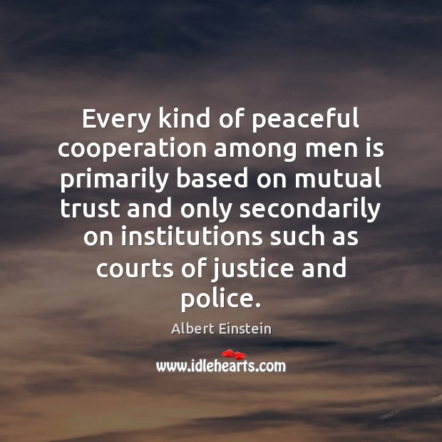 Every kind of peaceful cooperation among men is primarily based on mutual Albert Einstein Picture Quote