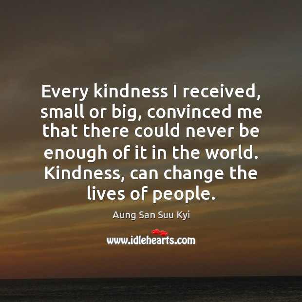 Every kindness I received, small or big, convinced me that there could Image