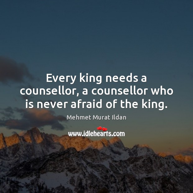 Image, Every king needs a counsellor, a counsellor who is never afraid of the king.